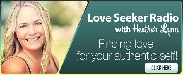 Love Seeker Radio with Coach Heather Lynn: Finding Love for Your Authentic Self