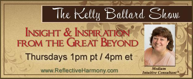 The Kelly Ballard Show - Insight & Inspiration from the Great Beyond