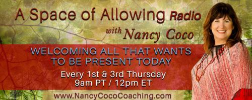 A Space of Allowing Radio with Nancy Coco: Welcoming All That Wants to Be Present Today: Celebrating Divine Feminine YOU!