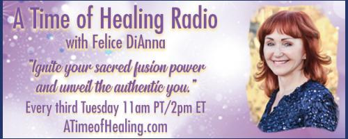 A Time of Healing Radio with Felice DiAnna - Ignite Your Sacred Fusion Power & Unveil the Authentic You: Reincarnation!