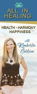 All In Healing with Kimberlie Carlson: Health ~ Harmony ~ Happiness
