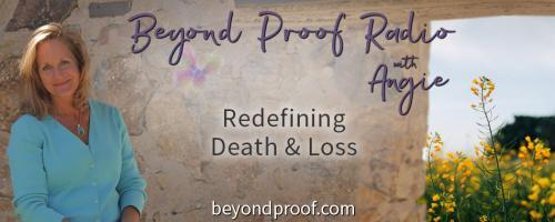 Beyond Proof Radio with Angie Corbett-Kuiper: Redefining Death and Loss: The Art and Science of Sound Continued...