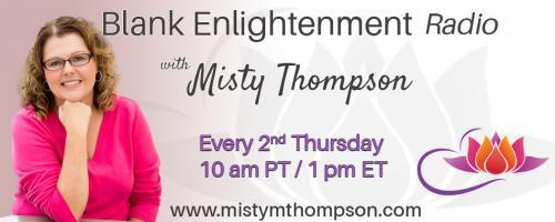 Blank Enlightenment Radio with Misty Thompson: Past, Present, Future Enlightenment