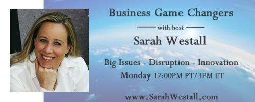 Business Game Changers Radio with Sarah Westall: Interstellar Flight, Space Colonization, Zero Point Energy with Tau Zero President