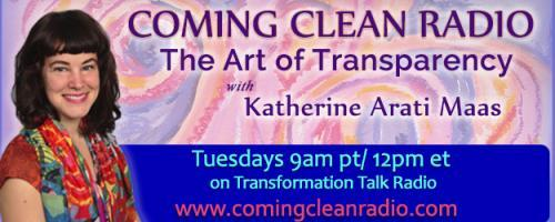 Coming Clean Radio: The Art of Transparency with Katherine Arati Maas: Stop Hiding and Make a Living Doing What You Love with Kathleen Gage
