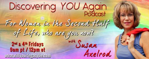 Discovering YOU Again Podcast with Susan Axelrod - For Women in the Second Half of Life, who are you now?: On Figuring It Out!