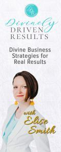 Divinely Driven Results with Elise Smith: Divine Business Strategies for Real Results