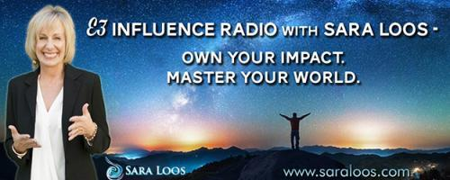 E3 Influence Radio with Sara Loos - Own Your Impact. Master Your World: A Crash Course in Powerful Self Discovery
