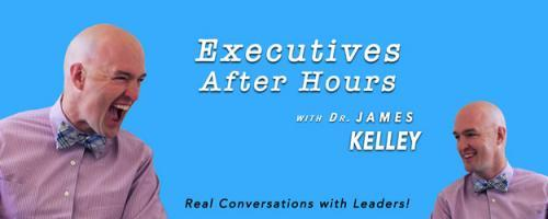 Executives After Hours with Dr. James Kelley: Jake Carlson -Podcaster and former COO of Silicon Valley Monterey Bay Council, Boy Scouts of America