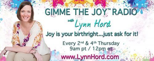 Gimme the Joy ™ Radio with Lynn Hord: Joy is your birthright....just ask for it!: How to Find Purpose + Live With Passion