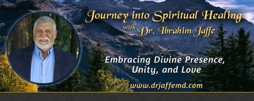 Journey into Spiritual Healing with Dr. Ibrahim Jaffe: Embracing Divine Presence, Unity and Love: Tired of feeling lonely every Valentine's Day? Learn how to heal a broken heart and find the love of your life!