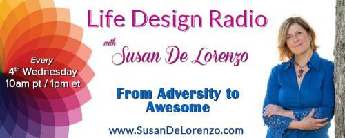 Life Design Radio with Susan De Lorenzo: From Adversity to Awesome: What Do Your Circumstances Say About Your Thinking?