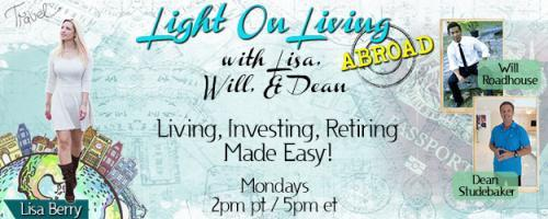 Light On Living Abroad with Lisa, Will & Dean: Living, Investing, Retiring Made Easy