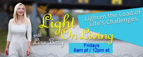 Light On Living with Lisa Berry: Lighten the Load of Life's Challenges: Pain Relief By Pin Pointing and Stimulating with Chiropractor and Acupuncturist Dr. Nguyen Lam
