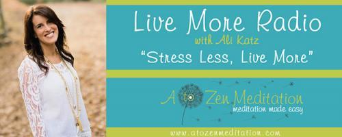 "Live More Radio with Ali Katz - ""Stress Less, Live More!"": Getting Grounded and Creating Sacred Space with Ali Katz and Dr. Pat Baccili"