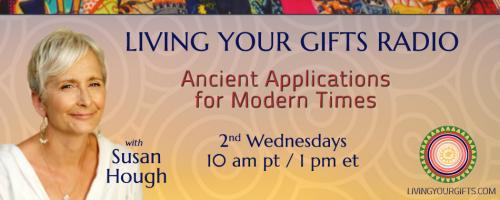 Living Your Gifts Radio with Susan Hough: Ancient Applications for Modern Times: Transformation - Releasing Grief, Part 1 with Guest Carlyle Coash!