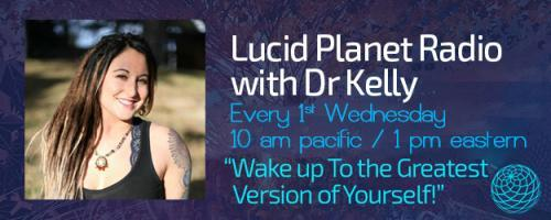 Lucid Planet Radio with Dr. Kelly: 'Spaced Out Scientists' & The Final Frontiers of Human Consciousness: A Conversion with Dr. Bruce Damer
