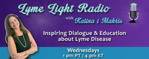 Lyme Light Radio with Host Katina Makris: Bernadette Saddik of the Glass Ball Foundation on Living with Lyme as a College Student