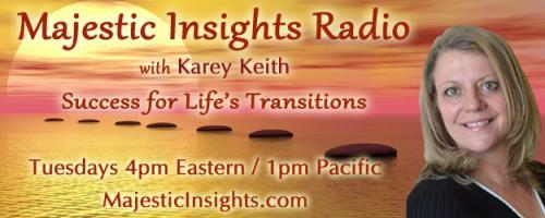 Majestic Insights Radio with Karey Keith - Success for Life's Transitions: Rabika- Guidance for Today with Kaarin Alisa