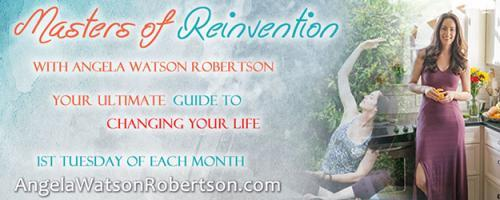 Masters of Reinvention with Angela Watson Robertson - Your Ultimate Guide to Changing Your Life: Premiere Show! Fatigue Warrior: How to Boost Energy Naturally, Feel Great, and Get Your Life Back!