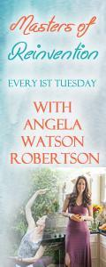 Masters of Reinvention with Angela Watson Robertson - Your Ultimate Guide to Changing Your Life