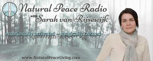 Natural Peace Radio with Sarah van Rijsewijk: emotionally activated ~ magically created