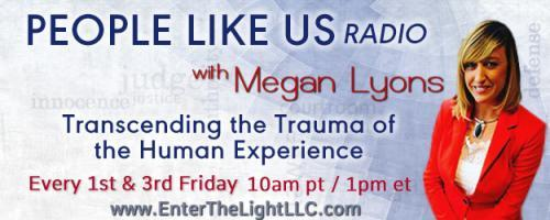 People Like Us Radio with Megan Lyons: Transcending The Trauma of The Human Experience: Encore: How emotional trauma impacts your overall health with Virigina Lyons and Dr. Pat