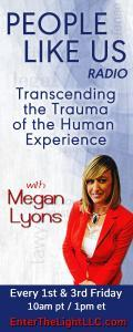 People Like Us Radio with Megan Lyons: Transcending The Trauma of The Human Experience