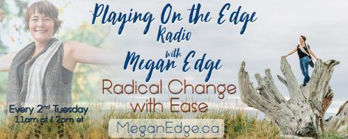 Playing on the Edge Radio: with Megan Edge: Radical Change with Ease: On the Edge of Time