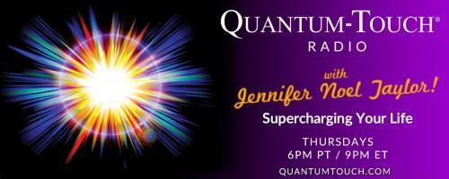Quantum-Touch® Radio with Jennifer Noel Taylor: Supercharging Your Life!: Visionary and Founder of Quantum-Touch organization, Richard Gordon, is Jennifer's Special Guest