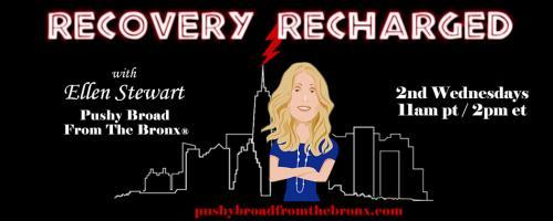Recovery Recharged with Ellen Stewart: Pushy Broad From The Bronx®: Addicted to Another Person? Break The Cycle!