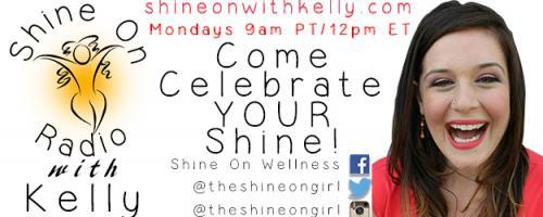 Shine On Radio with Kelly - Find Your Shine!: Hello Summer and Goodbye for now with host Kelly Wadler