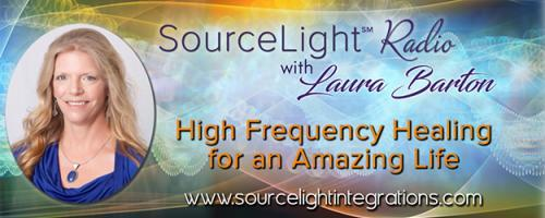 SourceLight℠ Radio with Laura Barton: High Frequency Healing for an Amazing Life: Wisdom and Oneness- Healing the Collective