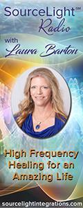 SourceLight℠ Radio with Laura Barton: High Frequency Healing for an Amazing Life