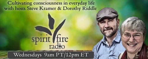 Spirit Fire Radio with Hosts Steve Kramer & Dorothy Riddle: The Creative Aspect of the Will