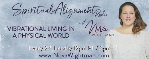 Spiritual Alignment Radio with Nova Wightman: Vibrational Living in a Physical World: Accessing Alignment Amidst the Drama