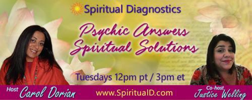 Spiritual Diagnostics Radio - Psychic Answers & Spiritual Solutions with Carol Dorian & Co-host Justice Welling: Encore: The Energy Response