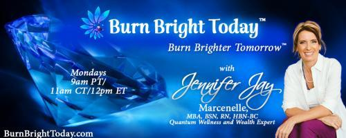 The Burn Bright Today Show with Jennifer Marcenelle: Divorcing a Narcissist – From Gas Lighting to Burning Bright!
