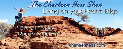 The Charleen Hess Show: Living on your Heart's Edge: Inviting in the Pain