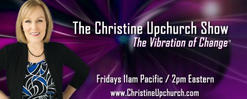 The Christine Upchurch Show: First Intelligence:  Using the Science and Spirit of Intuition with guest Simone Wright
