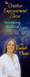 The Creative Empowerment Show with Rachel Chase: Invoking Radical Love