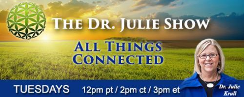 The Dr. Julie Show ~ All Things Connected: Inter-Connected Life and Health with Author, Linda Linker-Rosenthal and the Seven Chakra Sisters