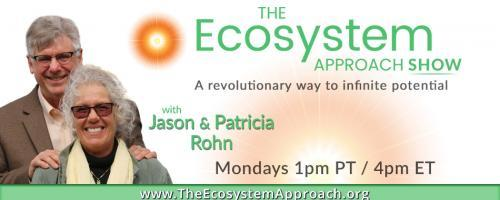 The Ecosystem Approach Show with Jason & Patricia Rohn: A revolutionary way to infinite potential!: Intuition - the pathway to your inner power!