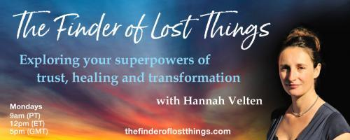 The Finder of Lost Things with Hannah Velten: Exploring your superpowers of trust, healing, and transformation: Episode #11 - Mission... Possible (Accessing Insider Knowledge) - with Natasha Harris