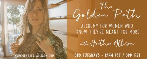 The Golden Path with Heather Allison : How your constant DOING is keeping you from actually HAVING. Sound counter-intuitive? Listen in to hear why...