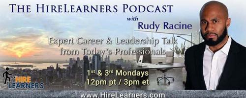 The HireLearners Podcast with Rudy Racine: Expert Career & Leadership Talk from Today's Professionals: Keys to Being Extraordinary on An Ordinary Day