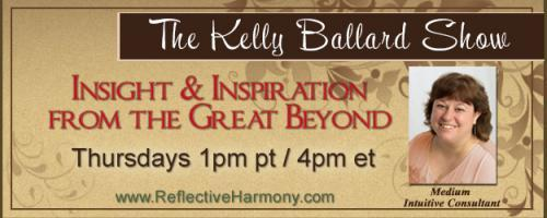 The Kelly Ballard Show - Insight & Inspiration from the Great Beyond: A New Year, A New You!  Working with Spirit to Make this the Best Year Yet!