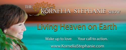 The Kornelia Stephanie Show: Living Heaven on Earth: The Courage To Be Extraordinarily Happy with my special guest Pamela Lynch