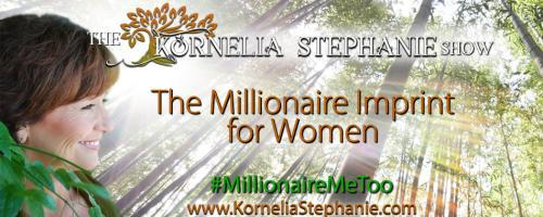 The Kornelia Stephanie Show: The Millionaire Imprint for Women: Your Words are Energy, Vibrations, and Generative…What is Your Money Story?