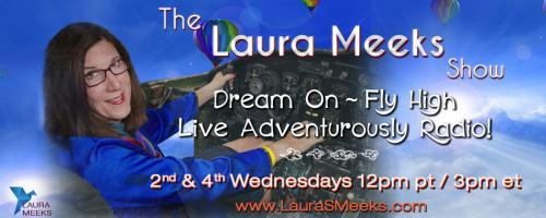 The Laura Meeks Show: Dream On ~ Fly High ~ Live Adventurously Radio!: Put your hands on the control wheel! Write the ending of your life story.